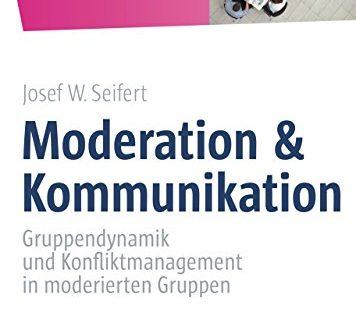 Moderation Kommunikation Gruppendynamik und Konfliktmanagement in moderierten Gruppen Whitebooks 356x330 - Moderation & Kommunikation: Gruppendynamik und Konfliktmanagement in moderierten Gruppen (Whitebooks)